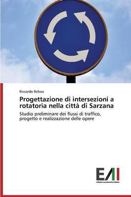 Progettazione Di Intersezioni a Rotatoria Nella Citta Di Sarzana (Paperback)