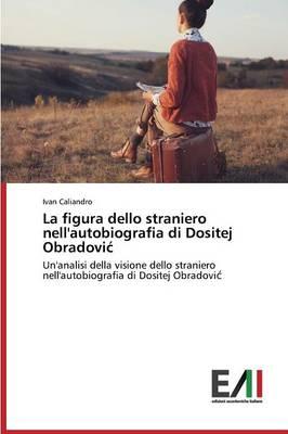 La Figura Dello Straniero Nell'autobiografia Di Dositej Obradovi (Paperback)