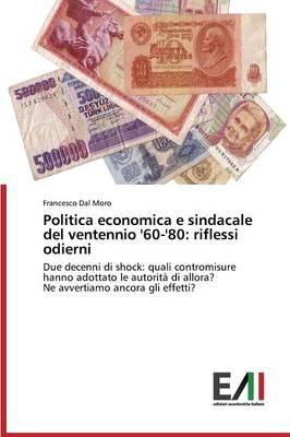 Politica Economica E Sindacale del Ventennio '60-'80: Riflessi Odierni (Paperback)