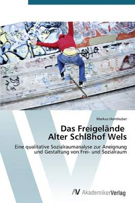 Das Freigelande Alter Schl8hof Wels (Paperback)