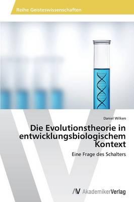 Die Evolutionstheorie in Entwicklungsbiologischem Kontext (Paperback)