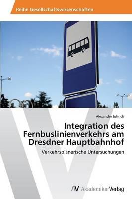 Integration Des Fernbuslinienverkehrs Am Dresdner Hauptbahnhof (Paperback)