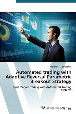Automated Trading with Adaptive Reversal Parametric Breakout Strategy (Paperback)