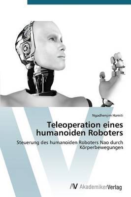 Teleoperation Eines Humanoiden Roboters (Paperback)
