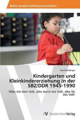 Kindergarten Und Kleinkindererziehung in Der Sbz/Ddr 1945-1990 (Paperback)