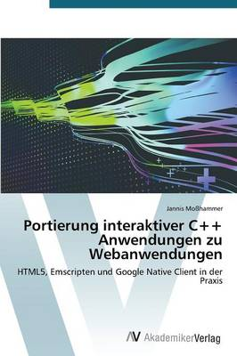 Portierung Interaktiver C++ Anwendungen Zu Webanwendungen (Paperback)