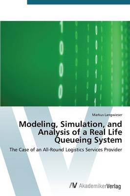 Modeling, Simulation, and Analysis of a Real Life Queueing System (Paperback)
