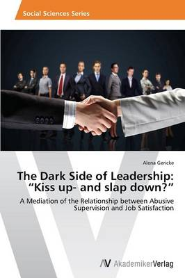 The Dark Side of Leadership: Kiss Up- And Slap Down? (Paperback)