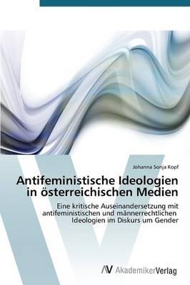 Antifeministische Ideologien in Osterreichischen Medien (Paperback)