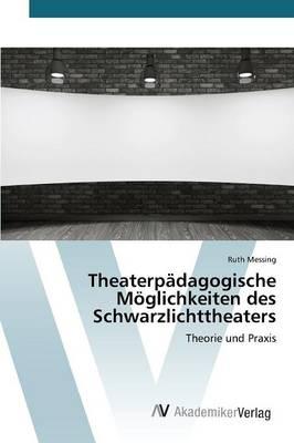 Theaterpadagogische Moglichkeiten Des Schwarzlichttheaters (Paperback)