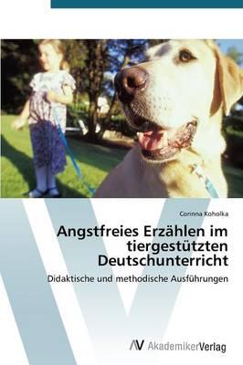 Angstfreies Erzahlen Im Tiergestutzten Deutschunterricht (Paperback)