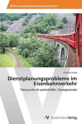 Dienstplanungsprobleme Im Eisenbahnverkehr (Paperback)