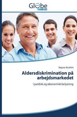 Aldersdiskrimination Pa Arbejdsmarkedet (Paperback)