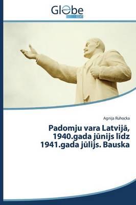 Padomju Vara Latvij, 1940.Gada J Nijs L Dz 1941.Gada J Lijs. Bauska (Paperback)