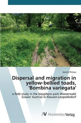 Dispersal and Migration in Yellow-Bellied Toads, 'Bombina Variegata' (Paperback)