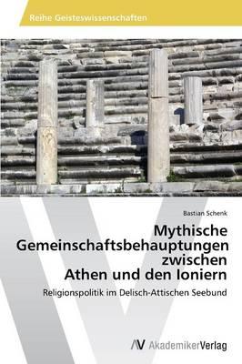 Mythische Gemeinschaftsbehauptungen Zwischen Athen Und Den Ioniern (Paperback)