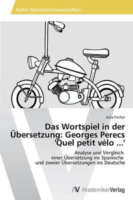 Das Wortspiel in Der Ubersetzung: Georges Perecs 'Quel Petit Velo ...' (Paperback)