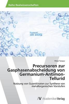 Precursoren Zur Gasphasenabscheidung Von Germanium-Antimon-Tellurid (Paperback)