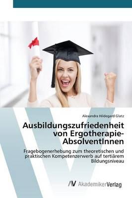 Ausbildungszufriedenheit Von Ergotherapie-Absolventinnen (Paperback)
