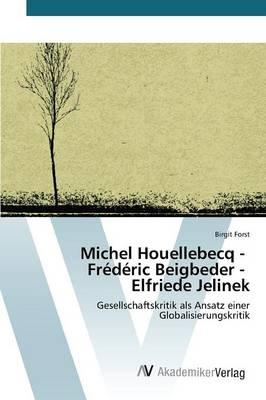 Michel Houellebecq - Frederic Beigbeder - Elfriede Jelinek (Paperback)
