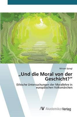 Und Die Moral Von Der Geschicht? (Paperback)