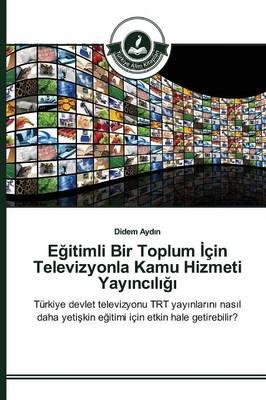 E Itimli Bir Toplum Cin Televizyonla Kamu Hizmeti Yay NC L (Paperback)