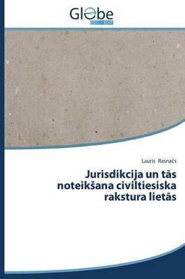 Jurisdikcija Un T S Noteik Ana Civiltiesiska Rakstura Liet S (Paperback)