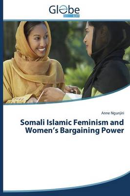 Somali Islamic Feminism and Women's Bargaining Power (Paperback)