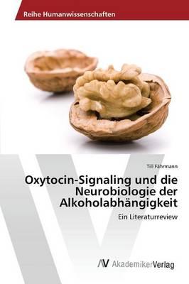 Oxytocin-Signaling Und Die Neurobiologie Der Alkoholabhangigkeit (Paperback)