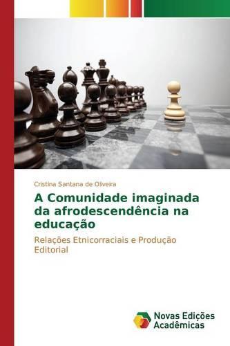 A Comunidade Imaginada Da Afrodescendencia Na Educacao (Paperback)