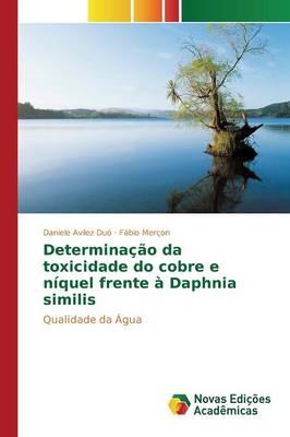 Determinacao Da Toxicidade Do Cobre E Niquel Frente a Daphnia Similis (Paperback)