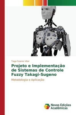 Projeto E Implementacao de Sistemas de Controle Fuzzy Takagi-Sugeno (Paperback)