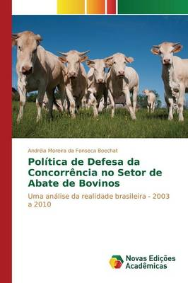 Politica de Defesa Da Concorrencia No Setor de Abate de Bovinos (Paperback)