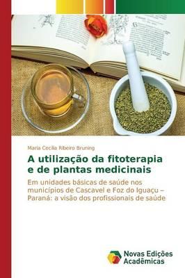 A Utilizacao Da Fitoterapia E de Plantas Medicinais (Paperback)