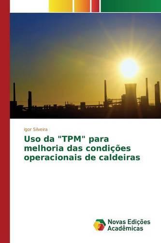 """USO Da """"Tpm"""" Para Melhoria Das Condicoes Operacionais de Caldeiras (Paperback)"""