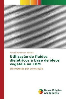 Utilizacao de Fluidos Dieletricos a Base de Oleos Vegetais Na Edm (Paperback)