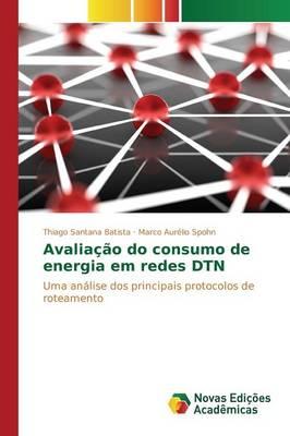 Avaliacao Do Consumo de Energia Em Redes Dtn (Paperback)