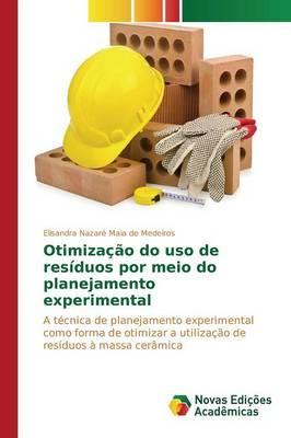Otimizacao Do USO de Residuos Por Meio Do Planejamento Experimental (Paperback)