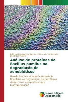 Analise de Proteinas de Bacillus Pumilus Na Degradacao de Xenobioticos (Paperback)