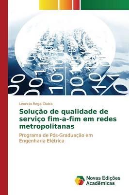 Solucao de Qualidade de Servico Fim-A-Fim Em Redes Metropolitanas (Paperback)
