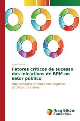 Fatores Criticos de Sucesso Das Iniciativas de Bpm No Setor Publico (Paperback)