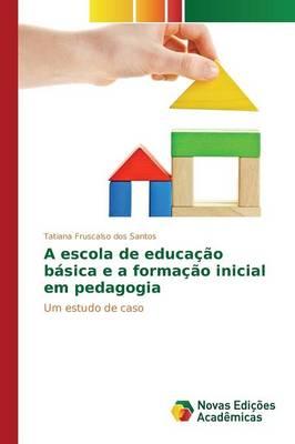 A Escola de Educacao Basica E a Formacao Inicial Em Pedagogia (Paperback)