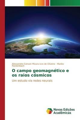 O Campo Geomagnetico E OS Raios Cosmicos (Paperback)