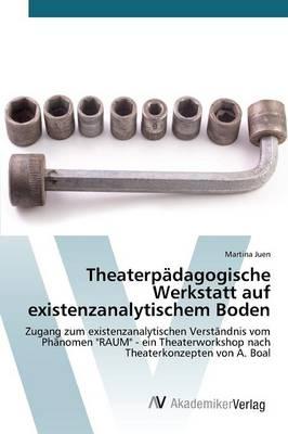 Theaterpadagogische Werkstatt Auf Existenzanalytischem Boden (Paperback)