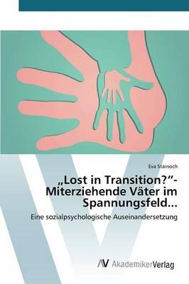 """Lost in Transition?""""- Miterziehende Vater Im Spannungsfeld... (Paperback)"""