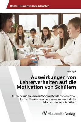 Auswirkungen Von Lehrerverhalten Auf Die Motivation Von Schulern (Paperback)