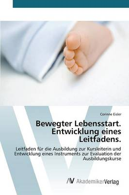 Bewegter Lebensstart. Entwicklung Eines Leitfadens. (Paperback)