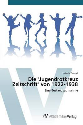 """Die """"Jugendrotkreuz Zeitschrift"""" Von 1922-1938 (Paperback)"""