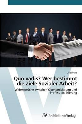 Quo Vadis? Wer Bestimmt Die Ziele Sozialer Arbeit? (Paperback)
