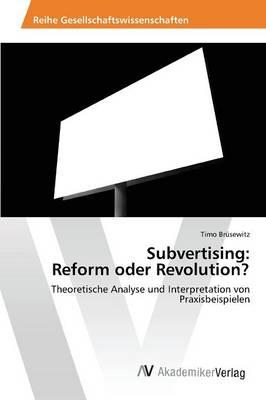 Subvertising: Reform Oder Revolution? (Paperback)